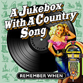 A Jukebox with a Country Song - Remember When von Various Artists
