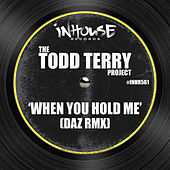 When You Hold Me (Daz Rmx) by Todd Terry