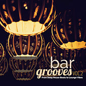Bar Grooves, Vol. 2: From Deep House Beats to Lounge Vibes by Various Artists