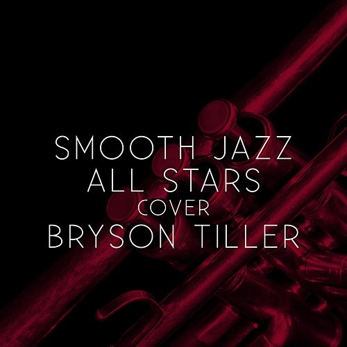 Smooth Jazz All Stars Cover Bryson Tiller by Smooth Jazz Allstars