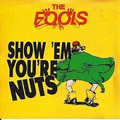 Show 'em you're nuts by The Fools