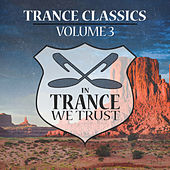 In Trance We Trust Trance Classics Volume 03 by Various Artists