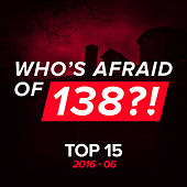 Who's Afraid Of 138?! Top 15 - 2016-06 by Various Artists