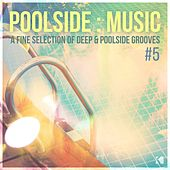 Poolside : Music, Vol. 5 (A Fine Selection of Deep & Poolside Grooves) by Various Artists