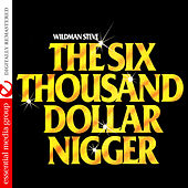 The Six Thousand Dollar Nigger (Digitally Remastered) by Wild Man Steve