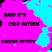 Baby It's Cold Outside von Various Artists