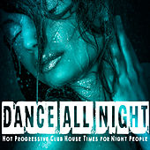 Dance All Night - Hot Progressive Club House Times for Night People by Various Artists