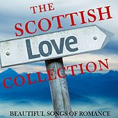 The Scottish Love Collection: Beautiful Songs of Romance by Various Artists
