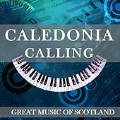 Caledonia Calling: Great Music of Scotland by Various Artists