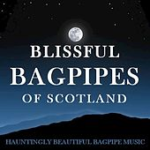 Blissful Bagpipes of Scotland: Hauntingly Beautiful Bagpipe Music by Various Artists