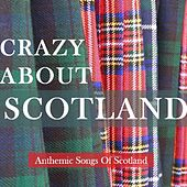 Crazy About Scotland: Anthemic Songs of Scotland by Various Artists