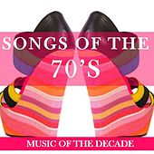 Songs of the 70's: Music of the Decade by Various Artists