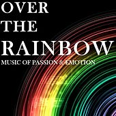 Over the Rainbow: Music of Passion & Emotion by Various Artists