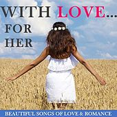 With Love… For Her: Beautiful Songs of Love & Romance by Various Artists