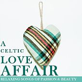 A Celtic Love Affair: Relaxing Songs of Passion & Beauty by Various Artists
