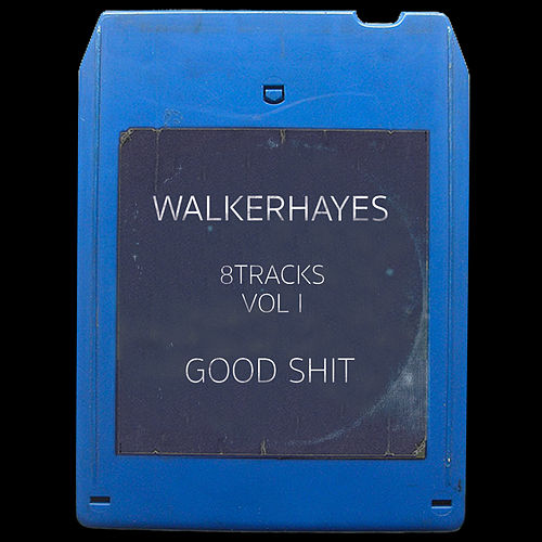 8Tracks, Vol. I: Good Shit by Walker Hayes