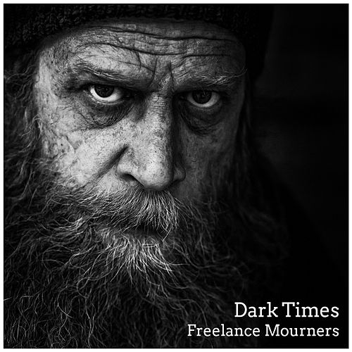Dark Times by Freelance Mourners