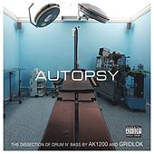 Autopsy: The Dissection of Drum n' Bass by AK1200 and Gridlok by Various Artists