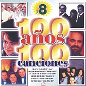 100 Anos 100 Canciones Vol. 8 by Various Artists
