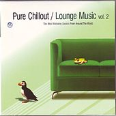 Pure Chillout / Lounge Music Vol. 2  The Most Relaxing Sounds From Around The World by Various Artists
