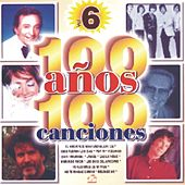 100 Anos 100 Canciones Vol. 6 by Various Artists
