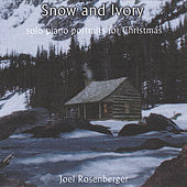 Snow and Ivory: Solo Piano Portraits for Christmas by Joel Rosenberger