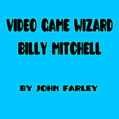 Video Game Wizard Billy Mitchell by John Farley