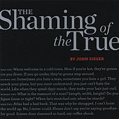 The Shaming of the True by John Sieger
