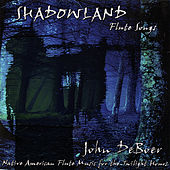 Shadowland Flute Songs by John De Boer