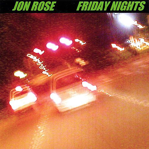 Friday Nights by Jon Rose