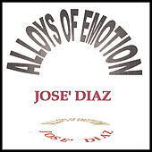 Alloys of Emotion by Jose' Diaz