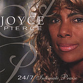 24/7 Intimate Praise by Joyce Pierce