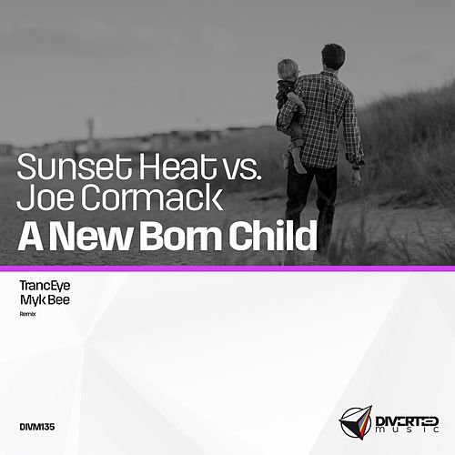 A New Born Child (Sunset Heat vs. Joe Cormack) by Sunset Heat