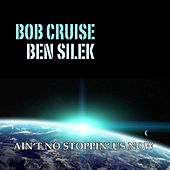 Ain't No Stoppin' Us Now by BOB CRUISE