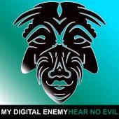Hear No Evil by My Digital Enemy