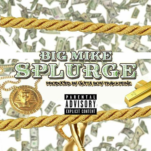 Splurge (Dirty version) by Big Mike