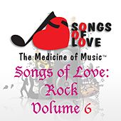 Songs of Love: Rock, Vol. 6 by Various Artists