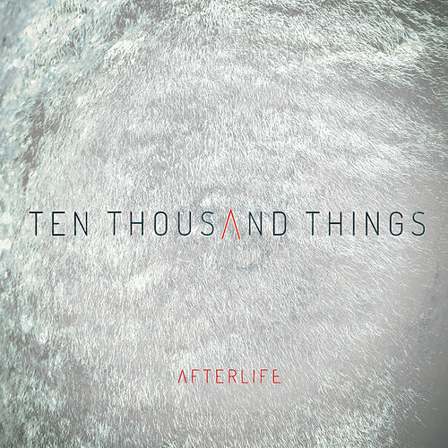 Ten Thousand Things by Afterlife