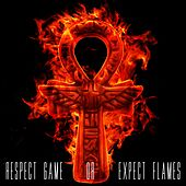 Respect Game or Expect Flames by Casual