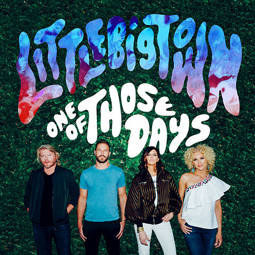 One Of Those Days by Little Big Town
