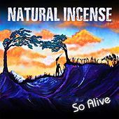 So Alive by Natural Incense