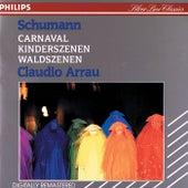 Schumann: Carnaval; Kinderszenen; Waldszenen by Claudio Arrau