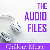 The Audio Files: Chillout Music by Various Artists