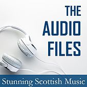 The Audio Files: Stunning Scottish Music by Various Artists