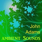 Ambient Sounds by John Adams