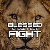 Blessed Cause I Got Fight (Motivational Speech) by Fearless Motivation