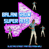 Balani Show Super Hits: Electronic Street Parties from Mali by Various Artists
