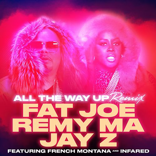 All The Way Up (Remix) (feat. French Montana & Infared) - Single by Fat Joe