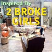 Inspired By '2 Broke Girls' von Various Artists