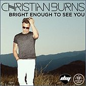 Bright Enough to See You by Christian Burns